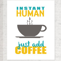 Instant Human Just Add Coffee aqua blue, charcoal and yellow art print on high quality professional matte paper