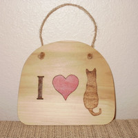 Wood burned Cat Wall Hanging; Woodburned Cat Wall Hanging; Wood burned Cat Wall Plaque; Woodburned Cat Wall Plaque; I Love Cats Wood Sign