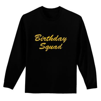 Birthday Squad Text Adult Long Sleeve Dark T-Shirt by TooLoud