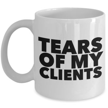 Tears of My Clients Mug Funny Ceramic Coffee Cup