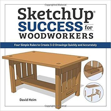 SketchUp Success for Woodworkers: Four Simple Rules to Create 3D Drawings Quickly