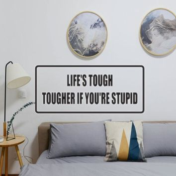 Life's tough tougher if you're stupid Vinyl Wall Decal - Removable
