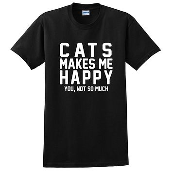 Cats makes me happy you not so much, cat lady, funny cool graphic T Shirt