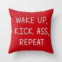 Wake Up, Kick Ass, Repeat - Funny Motivational Slogan Throw Pillow by Liam Liberty