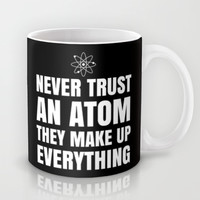 NEVER TRUST AN ATOM THEY MAKE UP EVERYTHING (Black & White) Mug by CreativeAngel