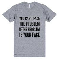You Can't Face The Problem If The Problem Is Your Face T-shirt Id10...