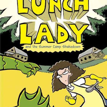 Lunch Lady 4: Lunch Lady and the Summer Camp Shakedown (Lunch Lady)