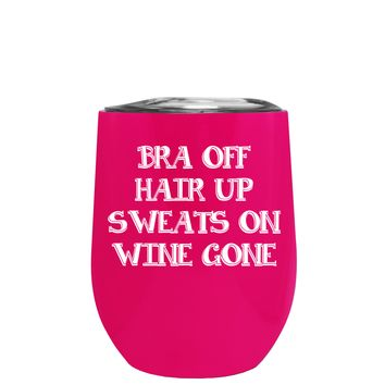 Bra Off Hair Up Sweats On on Hot Pink 12 oz Stemless Wine Tumbler