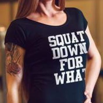 Squats Down For What Cool Workout T-shirt Top