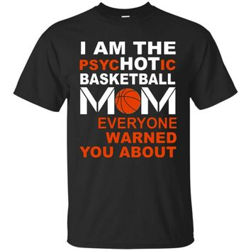 I Am The psycHOTic Basketball Mom Everyone Warned You About - Women's T-Shirt