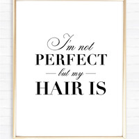 I'm not perfect but my hair - Instant Download Print