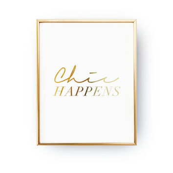 Chic Happens Print, Funny Quote Poster, Typography Print, Fashion Girl Poster, Real Gold Foil Print, Glam Room Decor, Fashion Chic Print