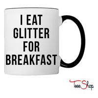 I Eat Glitter For Breakfast Coffee & Tea Mug
