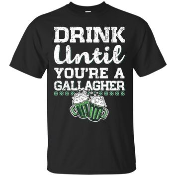 Drink Until You're a Gallagher Saint Patrick's Day T-Shirt