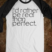 I'd Rather Be Real Than Perfect