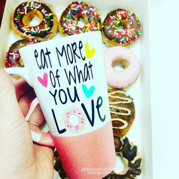 Eat More Of What You Love Coffee Mug / Coffee Mug / Custom Coffee Mug / Glitter Dipped Mug / Personalized Coffee Mug / Custom Mug