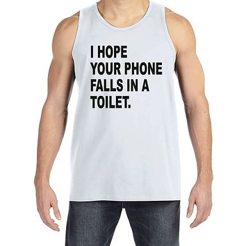 Men's Funny Shirt - Hope Your Phone Falls in a Toilet - Funny Mens Shirts - White Tank Top - Gift for Him - Funny Gift Idea for Boyfriend
