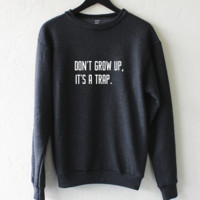 Don't Grow Up It's A Trap Sweatshirt