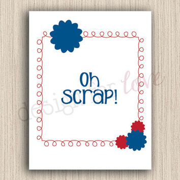 Oh Scrap! - Printable File - Craft Room Decor - Home Decor