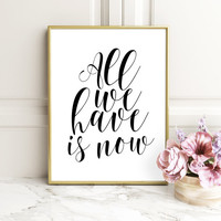 Typography Print, All We Have Is Now Print,Modern Wall Art, Downloadable Print, Printable Wall Art, Motivational Print, Printable Quote