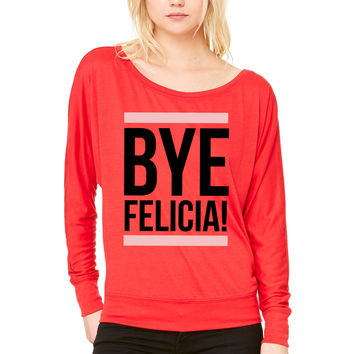 Bye Felicia! WOMEN'S FLOWY LONG SLEEVE OFF SHOULDER TEE