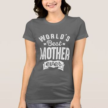 World's Best Mother Ever T-Shirt