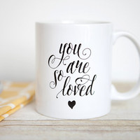 You are So Loved Mug | Valentines Day Gift for Him | Romantic Gift for Her | Quote Mug | Statement Mug | Typography Mug