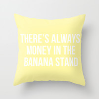 There's Always Money in the Banana Stand - Arrested Dev Inspired Throw Pillow by Rachel Additon