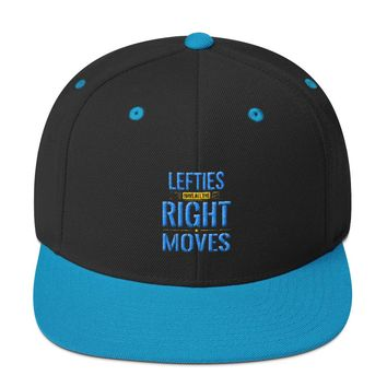 Lefties Have All The Right Moves Snapback Hat