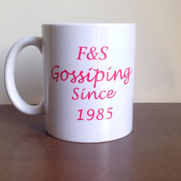 Gossiping since custom coffee mug friendship coffee mug
