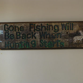Gone Fishing Will Be Back When Hunting Starts Wood Sign, barn wood, hand carved, hand painted, deer and fish sign