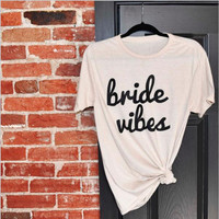 Bride vibes Womens Tee Women Sexy Casual Crewneck t-shirt Fashion Clothing Outfits tops Female t shirts tees pullovers
