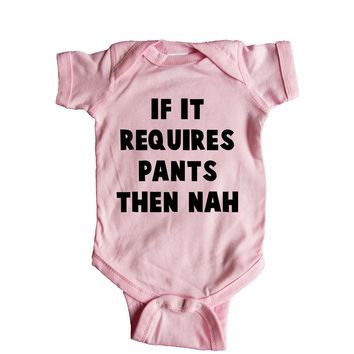 If It Requires Pants Then Nah Baby Onesuit
