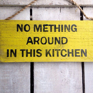 funny kitchen sign. funny gift. breaking bad inspired. no mething around in this kitchen.