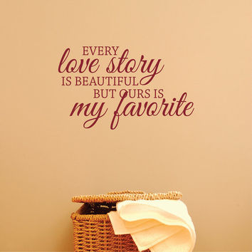 Wall Decal Every love story is beautiful but ours is my favorite Large Wall Art Decal Quote