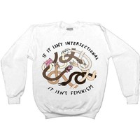 If It Isn't Intersectional It Isn't Feminism -- Unisex Sweatshirt