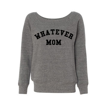 Whatever Mom Wideneck Sweatshirt