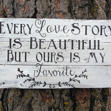 "Joyful Island Creations ""Every love story is beautiful but ours is my favorite"" wood sign"
