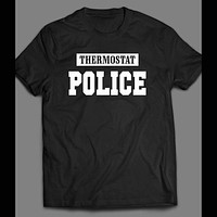 THERMOSTAT POLICE FUNNY T-SHIRT