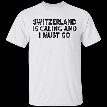 Switzerland Is Calling And I Must Go T-Shirt