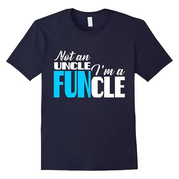 Not An Uncle I'm A Funcle T-shirt Perfect Gift for Uncles