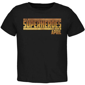 Real Superheroes are born in April Toddler T Shirt