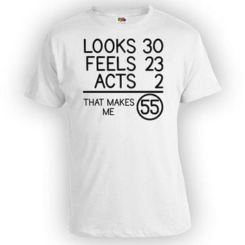 Funny Birthday Gift 55th Birthday Shirt Bday T Shirt For Him Looks 30 Feels 23 Acts 2 That Makes Me 55 Years Old Mens Ladies Tee - BG74