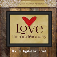 8 x 10 Art Print LOVE UNCONDITIONALLY Instant download Motivational Print Typography art print Inspirational quote Wall decor Printable art