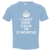 I can't Keep Calm I'm TWELVE MONTHS Great PHOTO Shirt For Their 12th Month Way To Capture the Time Awesome Infant Shirts