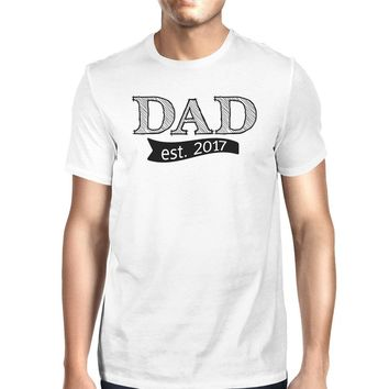 Dad Est 2017 White T-shirt For Men Fathers Day Gifts For New Dads