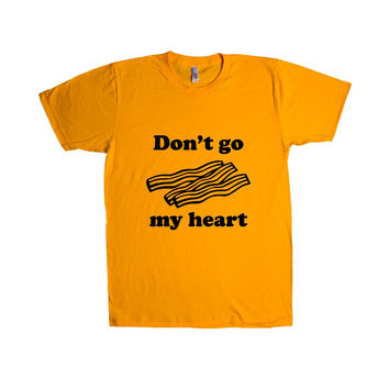 Don't Go Bacon My Heart Breakfast Hungry Hunger Food Foods Eating Meat Pork Funny Eat Puns Pun Play On Words SGAL9 Unisex T Shirt