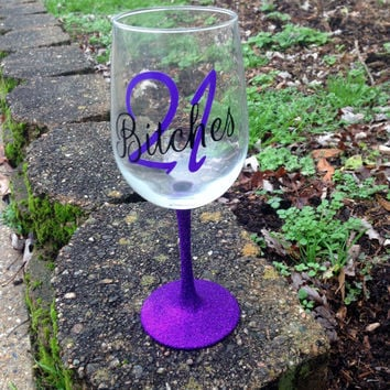 21 Bitches wine glass with glitter stem