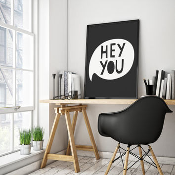 Hey You, Hello, Hello Print, Children Quote, Black and White, Typography Wall Art, Kids Room Wall Art, Office Decor, Desk Art, Teen Room