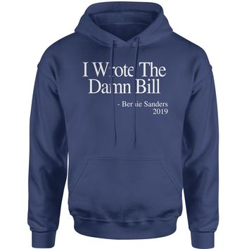 I Wrote The Damn Bill Bernie Sanders Quote Adult Hoodie Sweatshirt